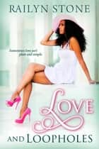 Love and Loopholes ebook by Railyn Stone