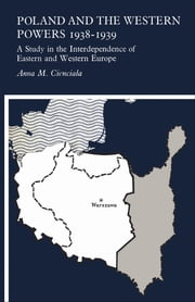Poland and the Western Powers 1938-1938 - A Study in the Interdependence of Eastern and Western Europe ebook by Anna M.  Cienciala