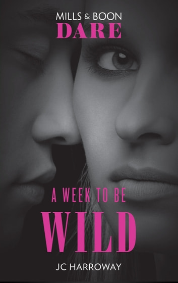 A Week To Be Wild: New for 2018: The hot billionaire romance book from Mills & Boon's sexiest series yet. Perfect for fans of Darker! (Mills & Boon Dare) ebook by JC Harroway