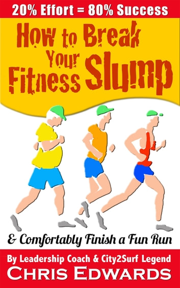 How to Break Your Fitness Slump and Comfortably Finish a Fun Run ebook by Chris Edwards