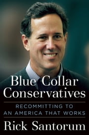 Blue Collar Conservatives - Recommitting to an America That Works ebook by Rick Santorum