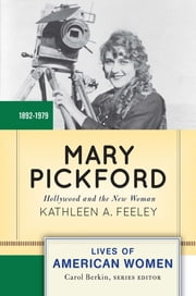 Mary Pickford - Hollywood and the New Woman ebook by Kathleen A. Feeley