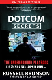 DotCom Secrets - The Underground Playbook for Growing Your Company Online eBook par Russell Brunson, Dan Kennedy