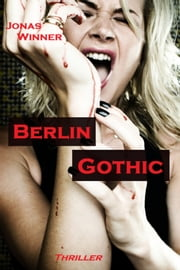 Berlin Gothic 1: Berlin Gothic - Thriller  eBook von Jonas Winner
