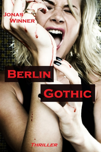 Berlin Gothic 1: Berlin Gothic - Thriller ebook by Jonas Winner
