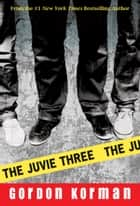 Juvie Three, The ebook by Gordon Korman