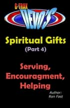 G-TRAX Devo's-Spiritual Gifts Part 4: Serving, Encouragement & Helping ebook by Ron Fast
