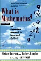 What Is Mathematics? - An Elementary Approach to Ideas and Methods ebook by the late Richard Courant, Herbert Robbins, Ian Stewart
