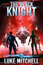 The Black Knight - An Arthurian Space Opera Adventure eBook by Luke Mitchell