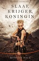 Slaaf, Krijger, Koningin (Over Kronen en Glorie—Boek 1) ebook by Morgan Rice