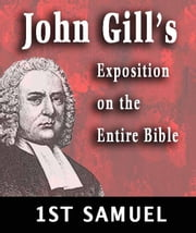 John Gill's Exposition on the Entire Bible-Book of 1st Samuel ebook by John Gill