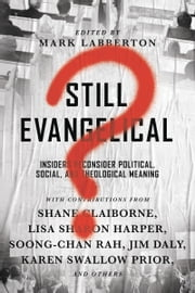 Still Evangelical? - Insiders Reconsider Political, Social, and Theological Meaning ebook by Mark Labberton, Shane Claiborne, Jim Daly,...