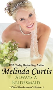 Always a Bridesmaid ebook by Melinda Curtis