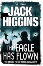 The Eagle Has Flown ebook by Jack Higgins