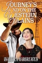 Journey's End on the Western Plains - Western Plains series, #2 ebook by Isabella Hargreaves