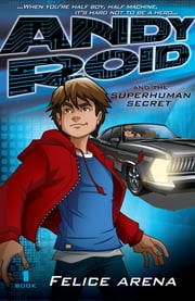 Andy Roid & The Superhuman Secret ebook by Felice Arena