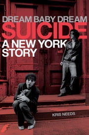 Dream Baby Dream: Suicide: A New York City Story ebook by Needs,Kris