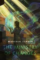 The Ministry of Changes - A Tor.Com Original ebook by Marissa Lingen