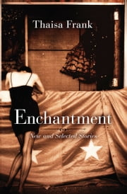 Enchantment - New and Selected Stories ebook by Thaisa Frank