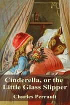 Cinderella, or the Little Glass Slipper ebook by Charles Perrault