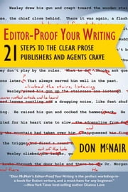 Editor-Proof Your Writing: 21 Steps to the Clear Prose Publishers and Agents Crave ebook by McNair, Don