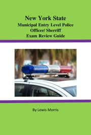 New York State Municipal Entry-level Police Officer/Deputy Sheriff Exam Review ebook by Lewis Morris