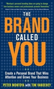 The Brand Called You: Make Your Business Stand Out in a Crowded Marketplace ebook by Peter Montoya,Tim Vandehey