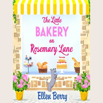 The Little Bakery on Rosemary Lane: The best feel-good romance to curl up with in 2018 audiobook by Ellen Berry