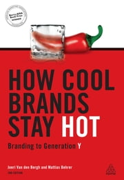 How Cool Brands Stay Hot - Branding to Generation Y ebook by Joeri Van Den Bergh,Mattias Behrer