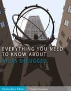 Everything You Need to Know About Atlas Shrugged eBook by Charles River Editors