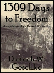 1309 Days to Freedom ebook by Dietrich Geschke