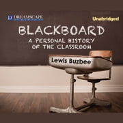 Blackboard - A Personal History of the Classroom audiobook by Lewis Buzbee