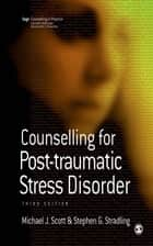 Counselling for Post-traumatic Stress Disorder ebook by Michael J Scott,Dr Stephen G Stradling