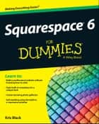 Squarespace 6 For Dummies ebook by Kris Black