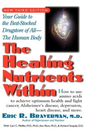 The Healing Nutrients Within - Facts, Findings, and New Research on Amino Acids ebook by Dr Eric R Braverman, M.D.,Carl C Pfeiffer, PH.D., M.D.,Kenneth Blum, PhD,Richard Smayda, D.O.