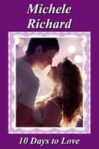 10 Days to Love ebook by Michele Richard