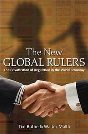 The New Global Rulers - The Privatization of Regulation in the World Economy ebook by Walter Mattli,Tim Büthe