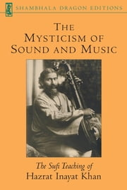 The Mysticism of Sound and Music - The Sufi Teaching of Hazrat Inayat Khan ebook by Hazrat Inayat Khan
