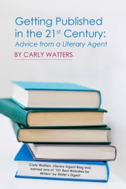 Getting Published in the 21st Century: Advice from a Literary Agent ebook by Carly Watters