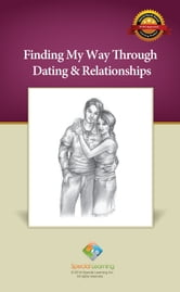Finding My Way Through Dating & Relationships ebook by Special Learning, Inc.