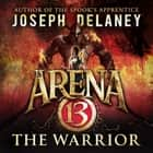 Arena 13: The Warrior audiobook by Joseph Delaney