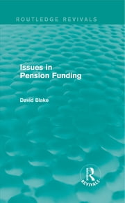 Issues in Pension Funding (Routledge Revivals) ebook by David Blake