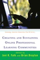Creating and Sustaining Online Professional Learning Communities ebook by Joni K. Falk, Brian Drayton