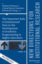 The Important Role of Institutional Data in the Development of Academic Programming in Higher Education - New Directions for Institutional Research, Number 168 ebook by Freeman, Crystal Renée Chambers, Beverly Rae King