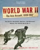 The New York Times Living History: World War II: The Axis Assault, 1939-1942 ebook by Douglas Brinkley, David Rubel