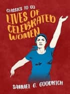 Lives of Celebrated Women eBook by Samuel G. Goodrich