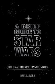 A Brief Guide to Star Wars ebook by Brian J. Robb