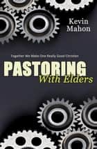 Pastoring with Elders ebook by Kevin Mahon