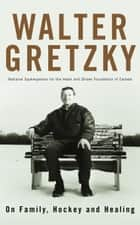 On Family, Hockey and Healing ebook by Walter Gretzky