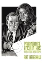 Paranormal Encounters with Steve and Steph ebook by Art Kershaw